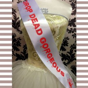 Drop Dead Gorgeous Sash